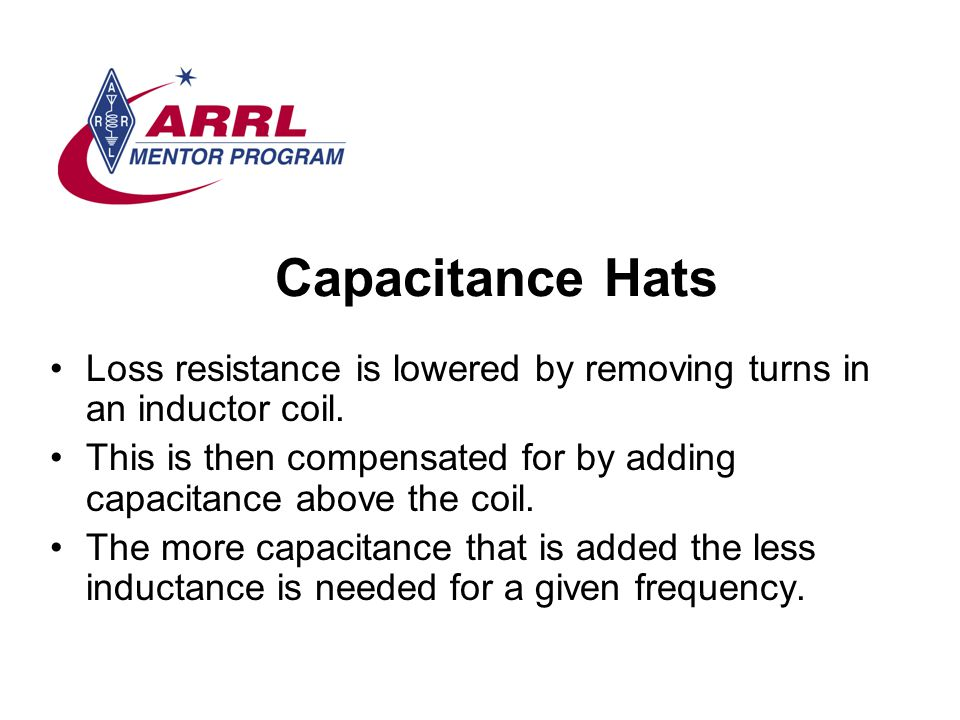 Capacitance Hats Loss resistance is lowered by removing turns in an inductor coil.