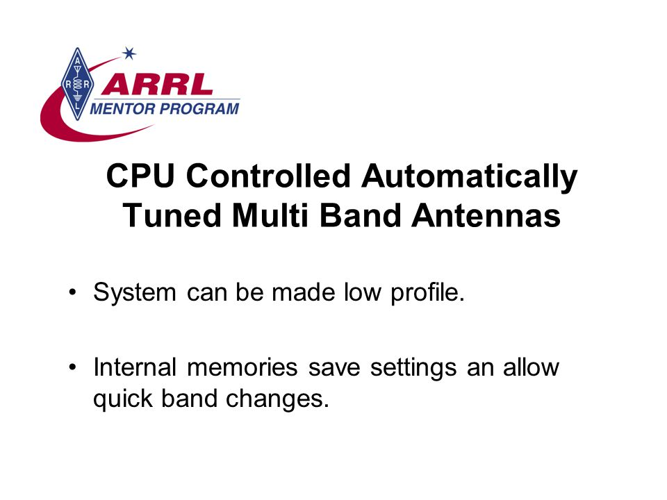 CPU Controlled Automatically Tuned Multi Band Antennas System can be made low profile.