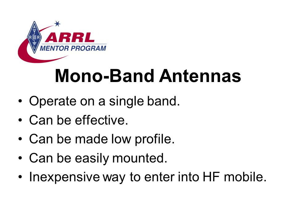 Mono-Band Antennas Operate on a single band.Can be effective.