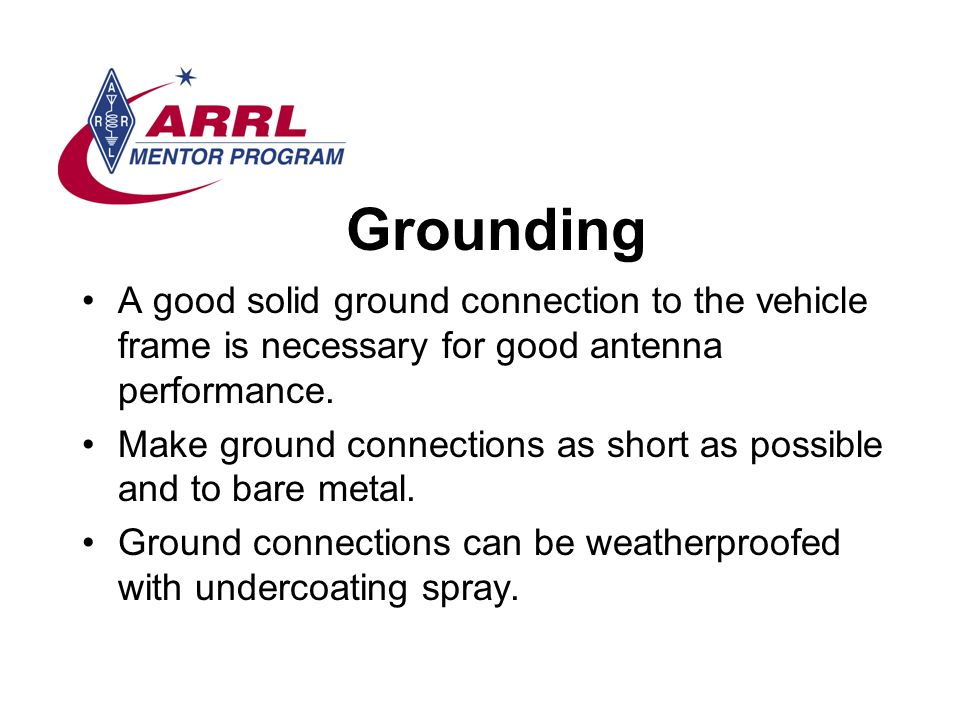 Grounding A good solid ground connection to the vehicle frame is necessary for good antenna performance.