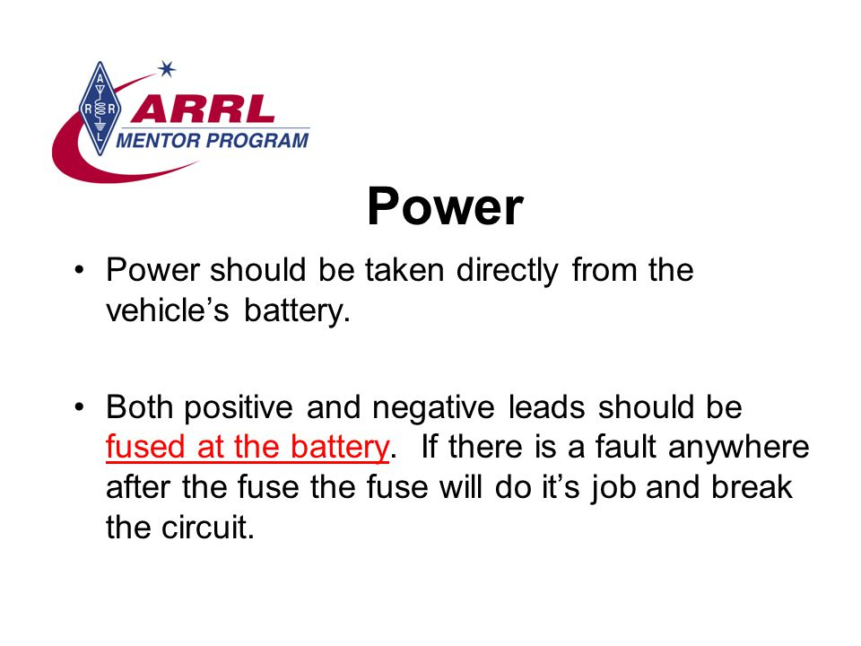 Power Power should be taken directly from the vehicles battery.