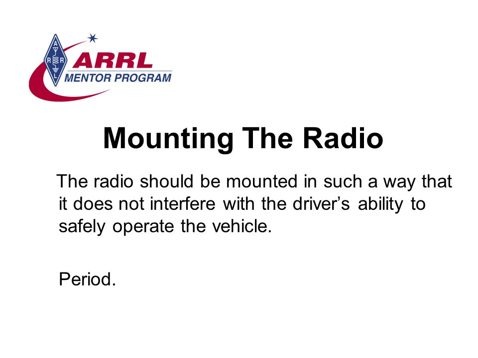 Mounting The Radio The radio should be mounted in such a way that it does not interfere with the drivers ability to safely operate the vehicle.