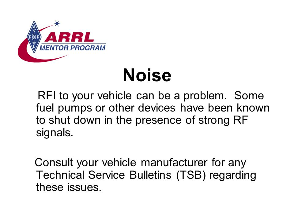 Noise RFI to your vehicle can be a problem.