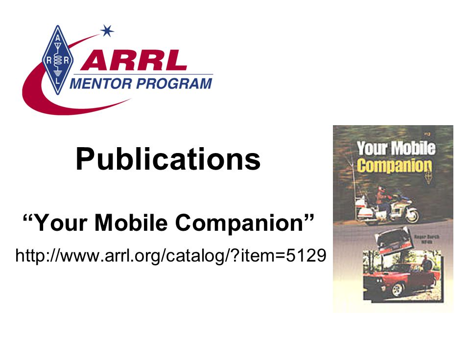 Publications Your Mobile Companion http://www.arrl.org/catalog/?item=5129