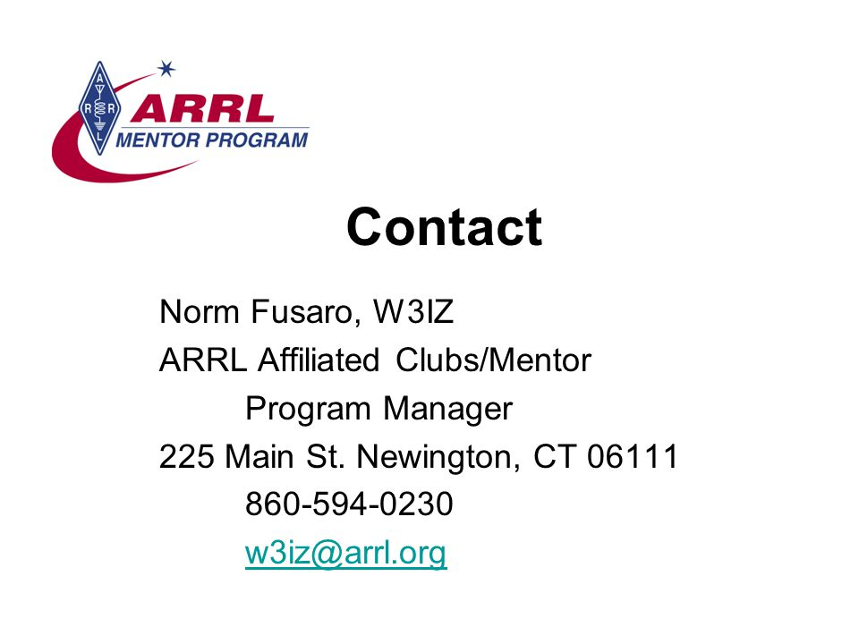 Contact Norm Fusaro, W3IZ ARRL Affiliated Clubs/Mentor Program Manager 225 Main St.