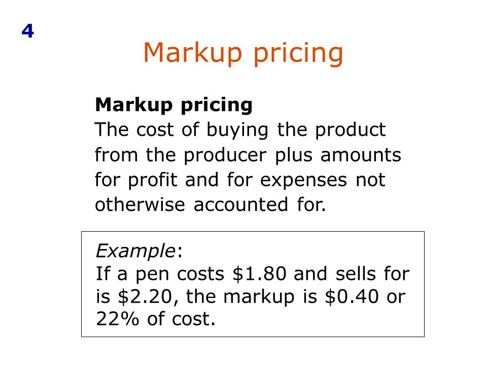 Markup pricing The cost of buying the product from the producer plus amounts for profit and for expenses not otherwise accounted for. Example: If a pe