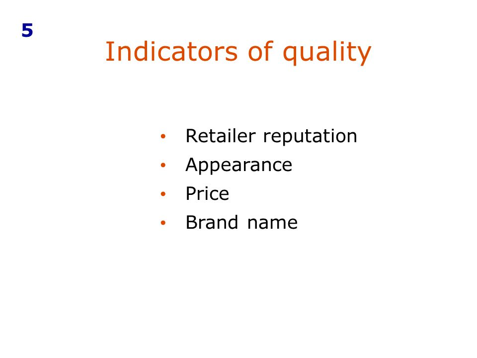 Indicators of quality 5 Retailer reputation Appearance Price Brand name