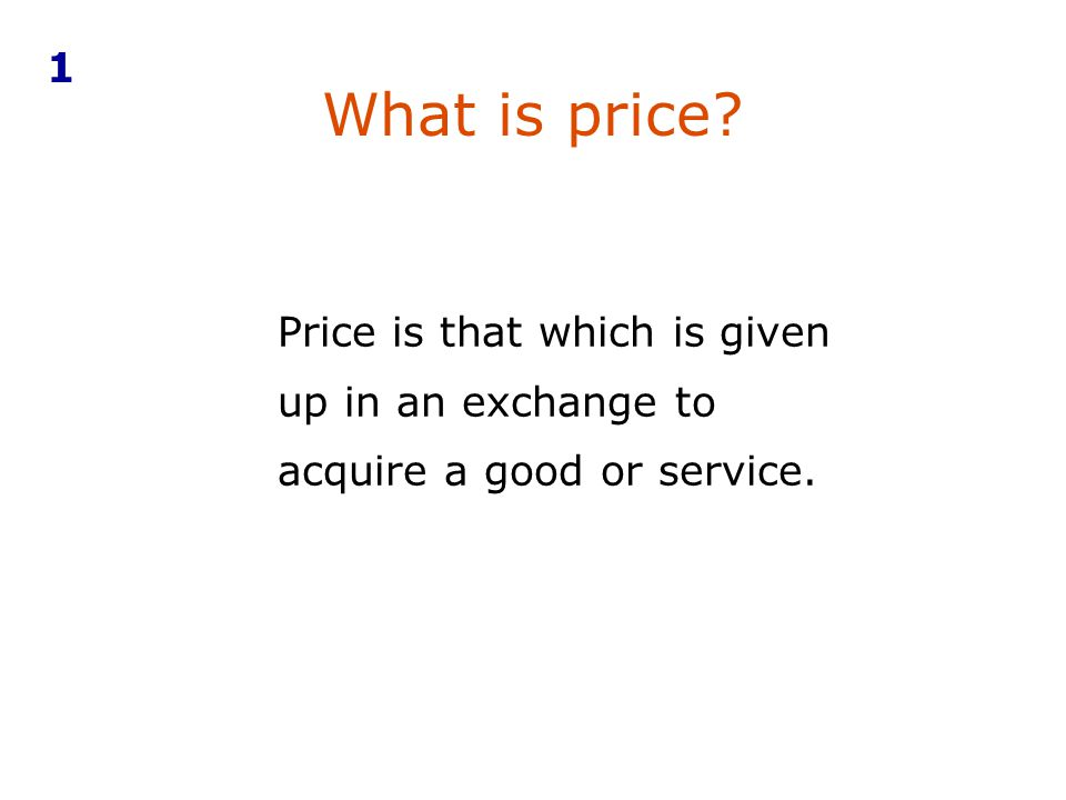 What is price? Price is that which is given up in an exchange to acquire a good or service. 1