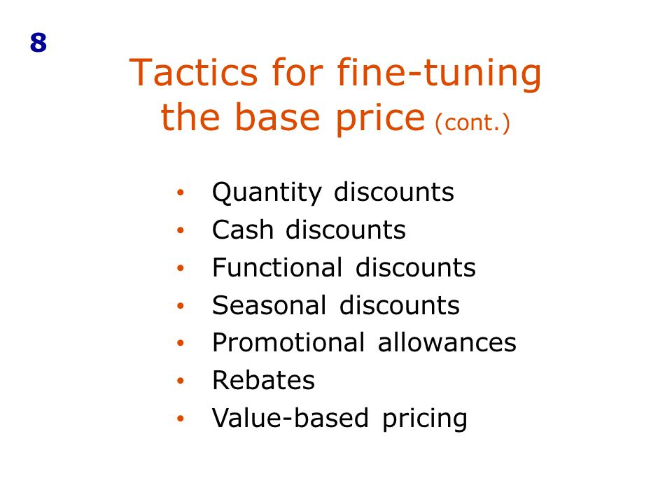 Tactics for fine-tuning the base price (cont.) 8 Quantity discounts Cash discounts Functional discounts Seasonal discounts Promotional allowances Reba