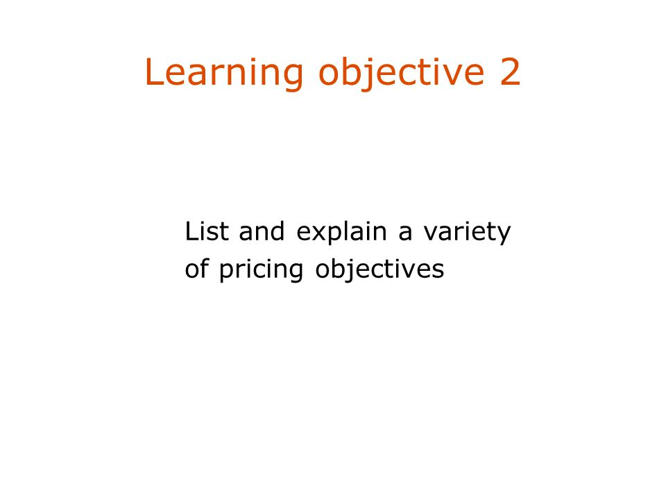 Pricing objectives 6 Profit-oriented pricing objectives Sales-oriented pricing objectives Status quo pricing objectives