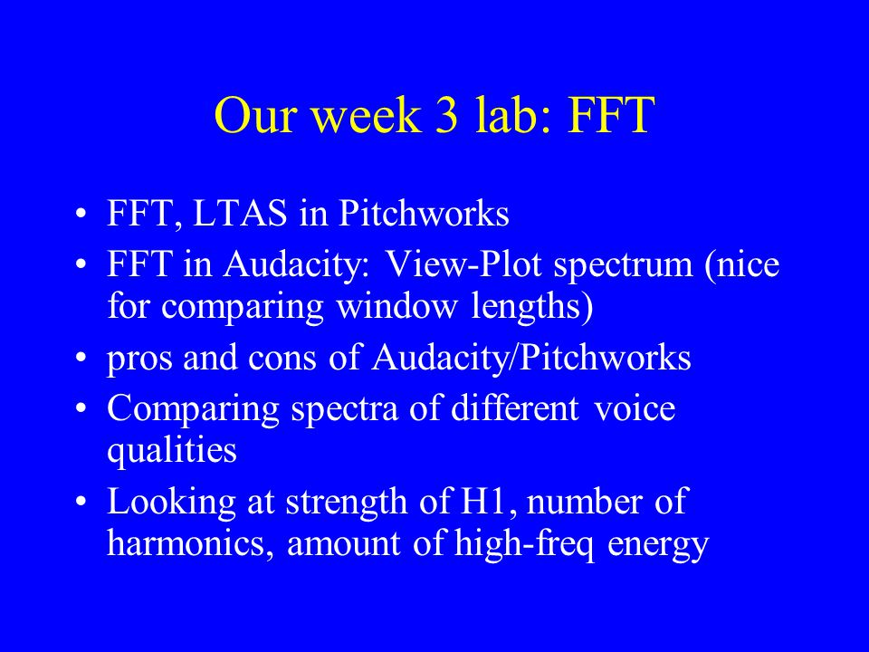 Our week 3 lab: FFT FFT, LTAS in Pitchworks FFT in Audacity: View-Plot spectrum (nice for comparing window lengths) pros and cons of Audacity/Pitchwor