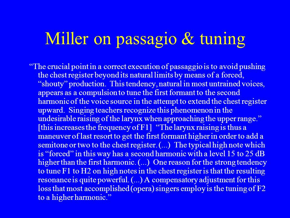 Miller on passagio & tuning The crucial point in a correct execution of passaggio is to avoid pushing the chest register beyond its natural limits by