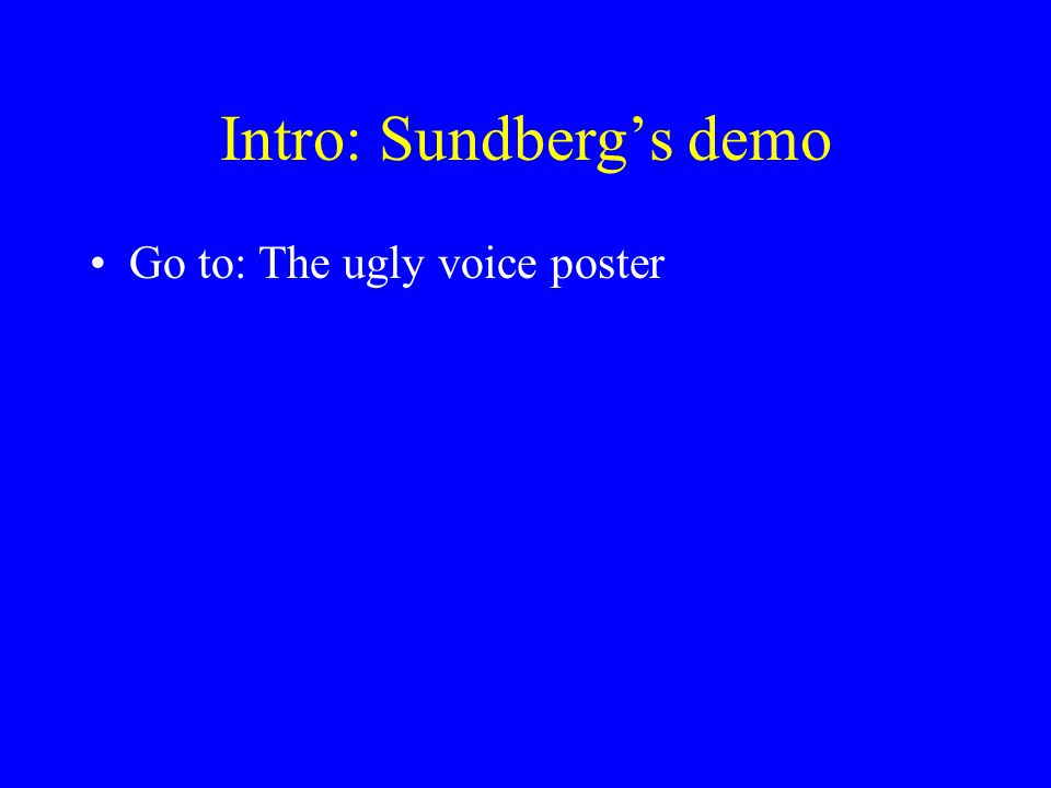 Intro: Sundbergs demo Go to: The ugly voice poster