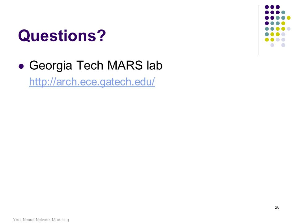 Yoo: Neural Network Modeling 26 Questions Georgia Tech MARS lab http://arch.ece.gatech.edu/