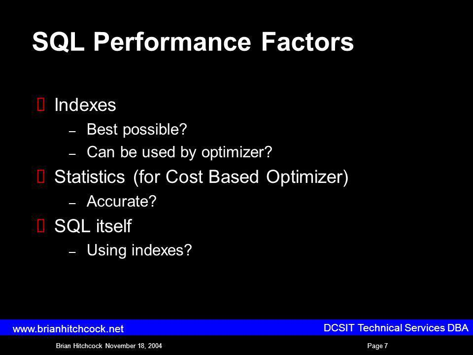 DCSIT Technical Services DBA Brian Hitchcock November 18, 2004Page 7 www.brianhitchcock.net SQL Performance Factors Indexes – Best possible.