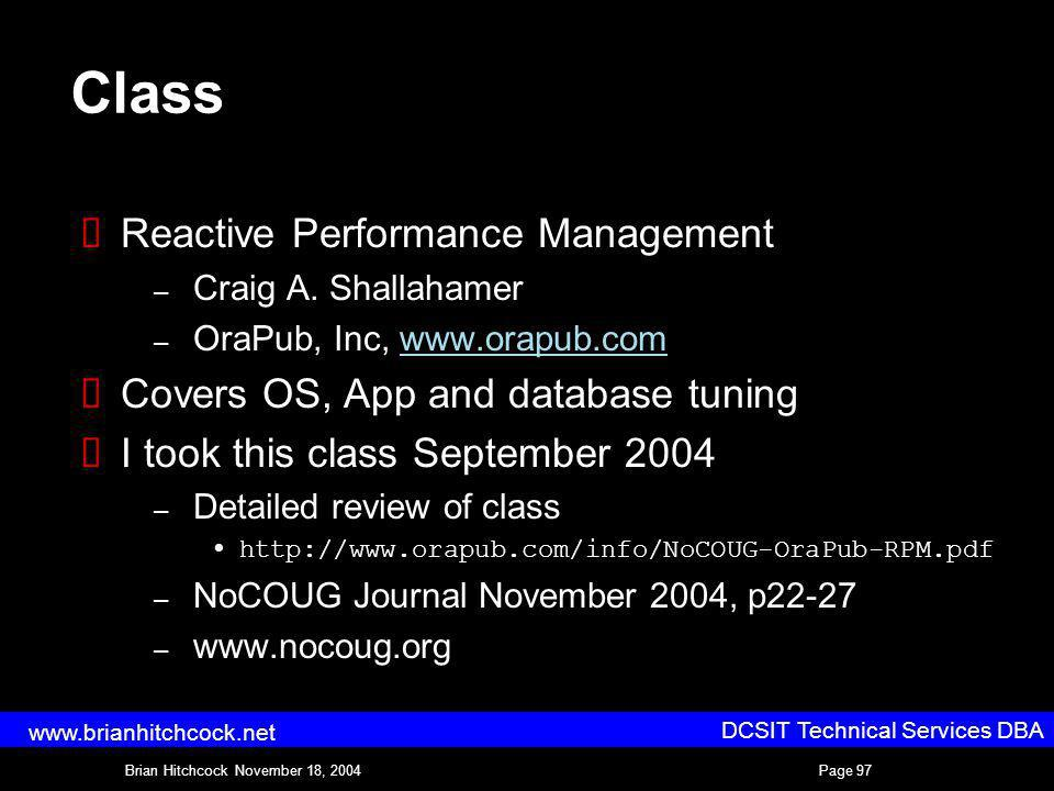 DCSIT Technical Services DBA Brian Hitchcock November 18, 2004Page 97 www.brianhitchcock.net Class Reactive Performance Management – Craig A.