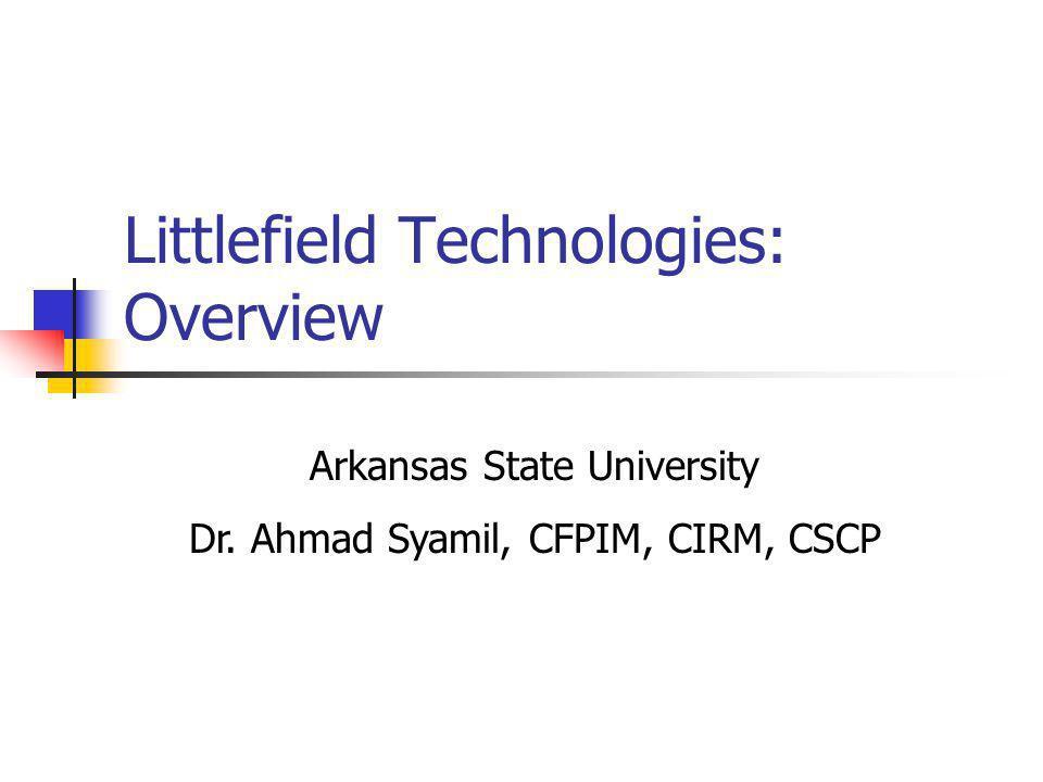 Littlefield Technologies: Overview Arkansas State University Dr. Ahmad Syamil, CFPIM, CIRM, CSCP