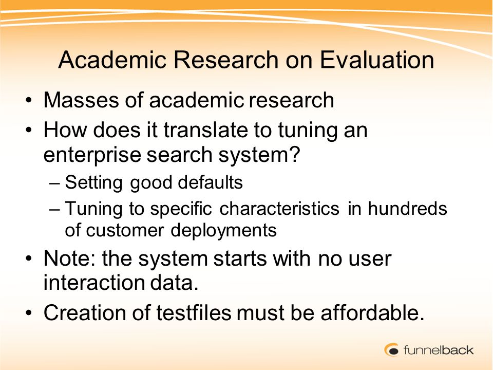 Academic Research on Evaluation Masses of academic research How does it translate to tuning an enterprise search system.