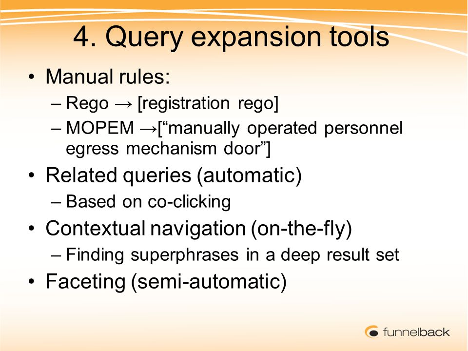 4. Query expansion tools Manual rules: –Rego [registration rego] –MOPEM [manually operated personnel egress mechanism door] Related queries (automatic
