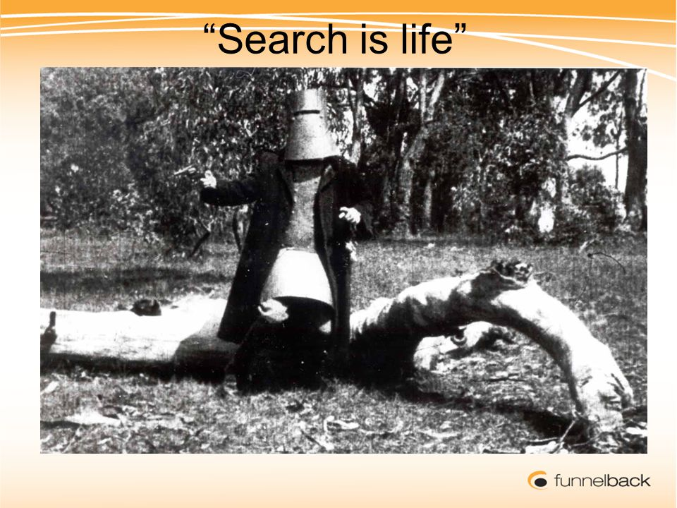 Search is life