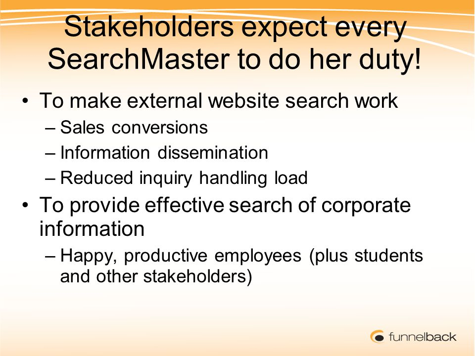 Stakeholders expect every SearchMaster to do her duty.