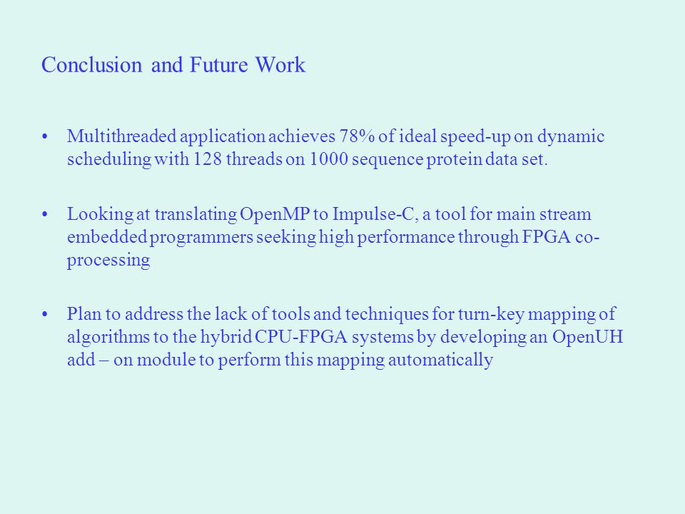 Conclusion and Future Work Multithreaded application achieves 78% of ideal speed-up on dynamic scheduling with 128 threads on 1000 sequence protein da