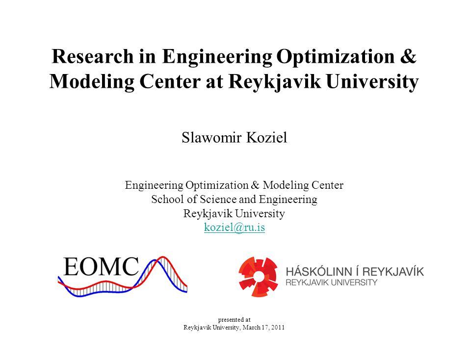 Engineering Optimization & Modeling Center (EOMC) EOMC is a research group within the School of Science and Engineering, Reykjavik University Members: Slawomir KozielLeifur Leifsson Stanislav Ogurtsov Website: http://eomc.ru.is