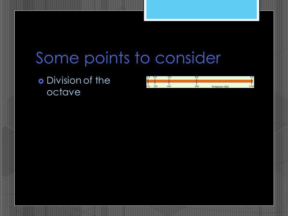 Some points to consider Division of the octave