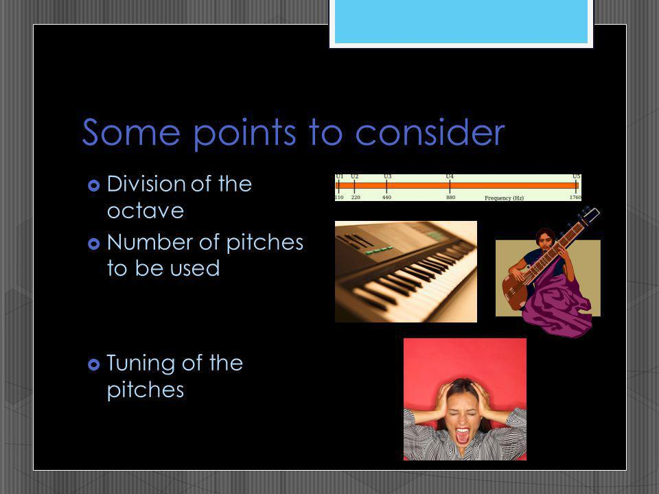 Some points to consider Division of the octave Number of pitches to be used Tuning of the pitches