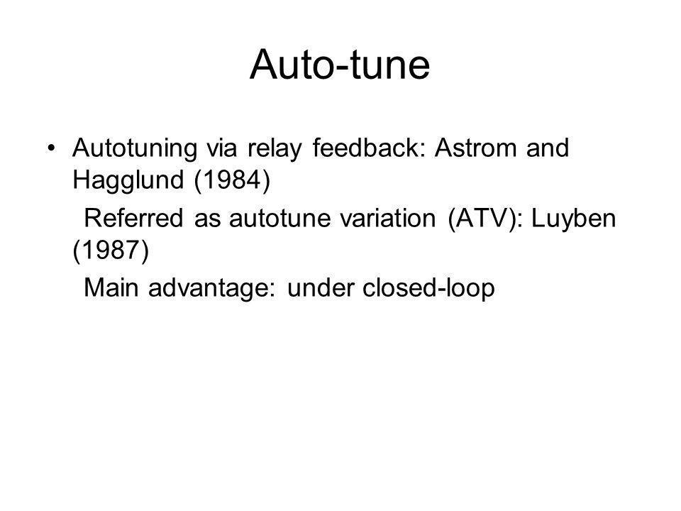 Auto-tune Autotuning via relay feedback: Astrom and Hagglund (1984) Referred as autotune variation (ATV): Luyben (1987) Main advantage: under closed-l