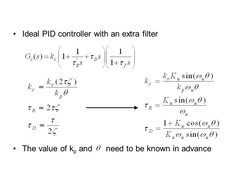 Ideal PID controller with an extra filter The value of k p and need to be known in advance