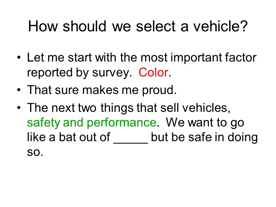 How should we select a vehicle. Let me start with the most important factor reported by survey.