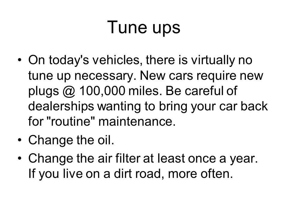 Tune ups On today s vehicles, there is virtually no tune up necessary.