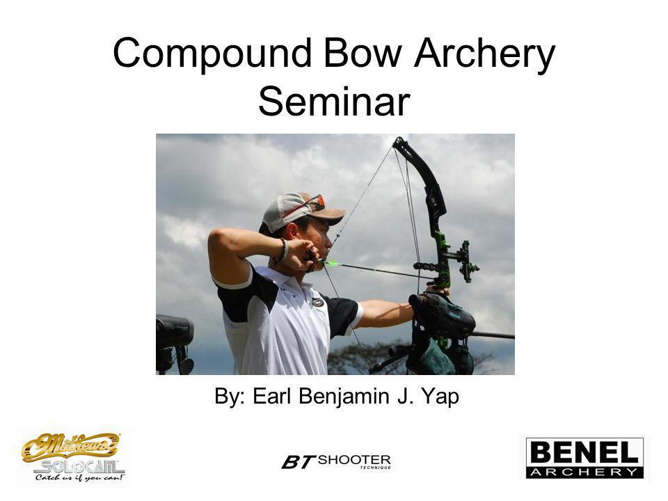 Compound Bow Archery Seminar By: Earl Benjamin J. Yap