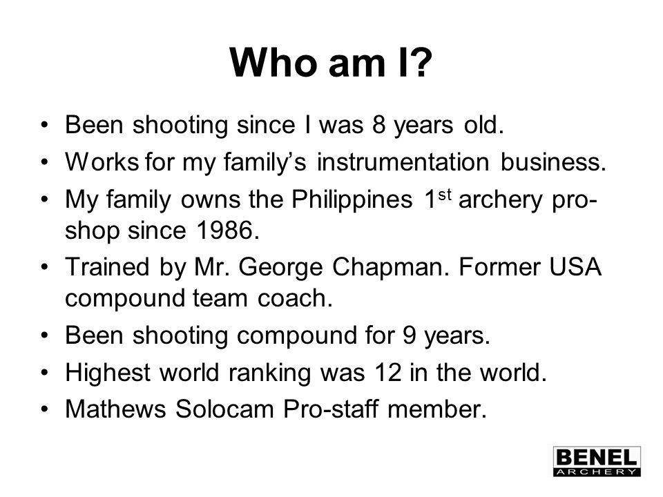 Who am I. Been shooting since I was 8 years old. Works for my familys instrumentation business.
