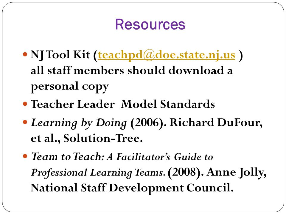 Resources NJ Tool Kit (teachpd@doe.state.nj.us ) all staff members should download a personal copyteachpd@doe.state.nj.us Teacher Leader Model Standar