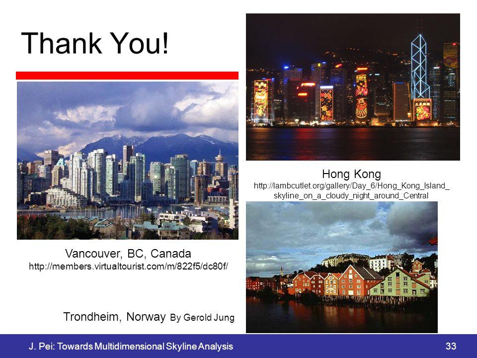 J. Pei: Towards Multidimensional Skyline Analysis33 Thank You.