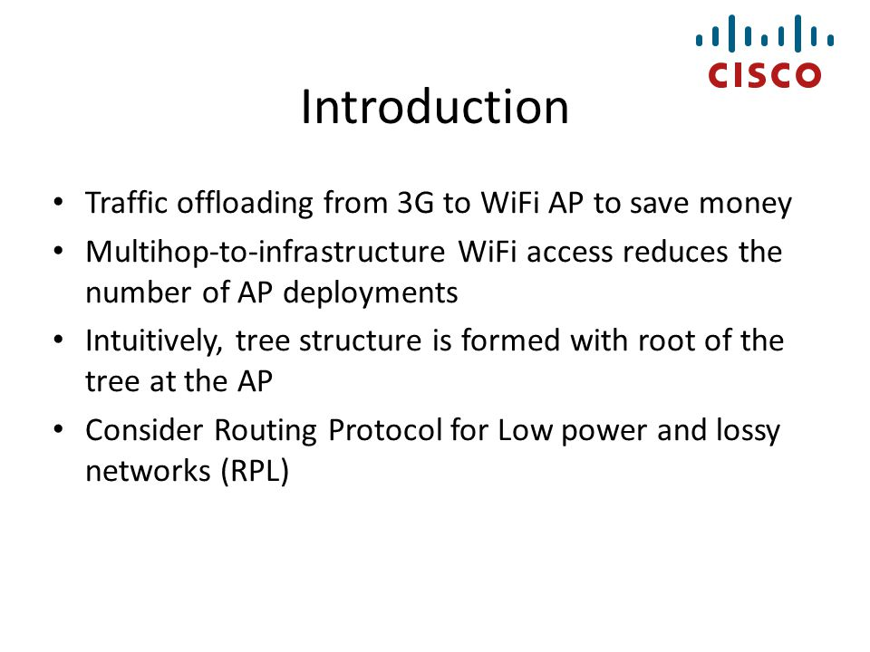 Introduction Traffic offloading from 3G to WiFi AP to save money Multihop-to-infrastructure WiFi access reduces the number of AP deployments Intuitive