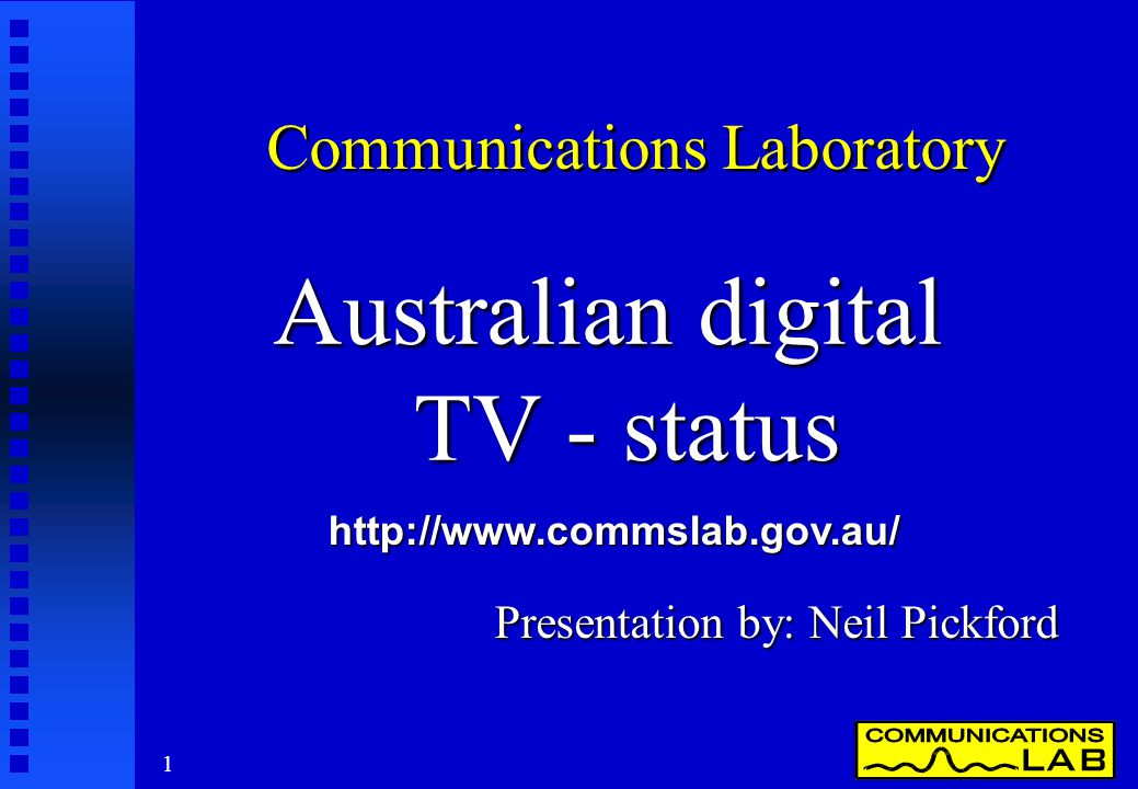 1 Communications Laboratory Australian digital TV - status Presentation by: Neil Pickford http://www.commslab.gov.au/