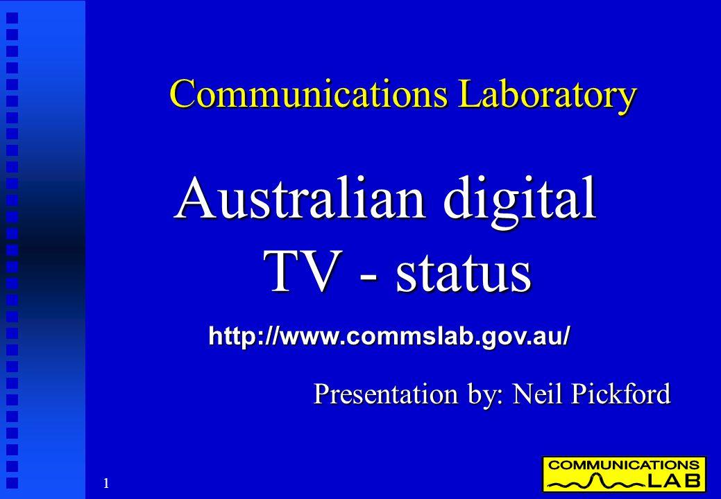 1 Communications Laboratory Australian digital TV - status Presentation by: Neil Pickford http://www.commslab.gov.au/