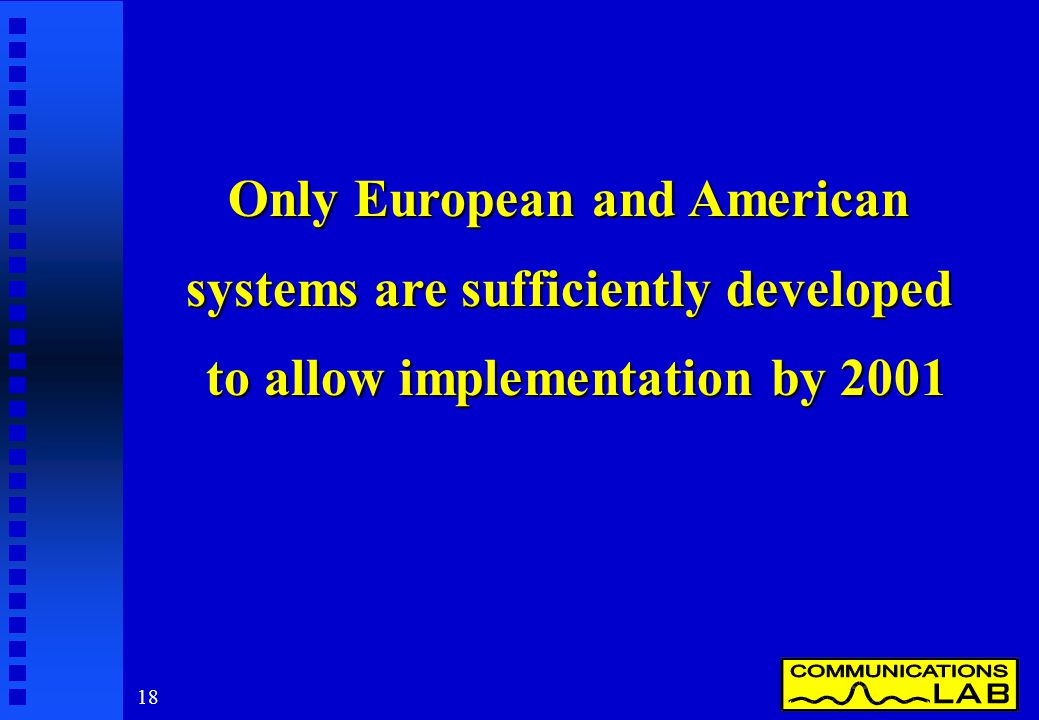 18 Only European and American systems are sufficiently developed to allow implementation by 2001
