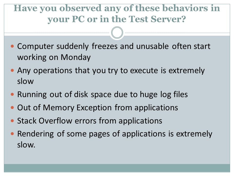 Have you observed any of these behaviors in your PC or in the Test Server? Computer suddenly freezes and unusable often start working on Monday Any op