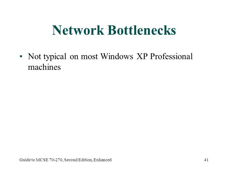 Guide to MCSE 70-270, Second Edition, Enhanced41 Network Bottlenecks Not typical on most Windows XP Professional machines