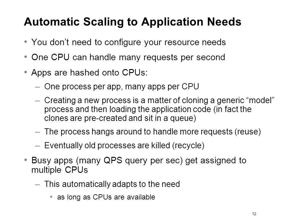 Automatic Scaling to Application Needs You dont need to configure your resource needs One CPU can handle many requests per second Apps are hashed onto