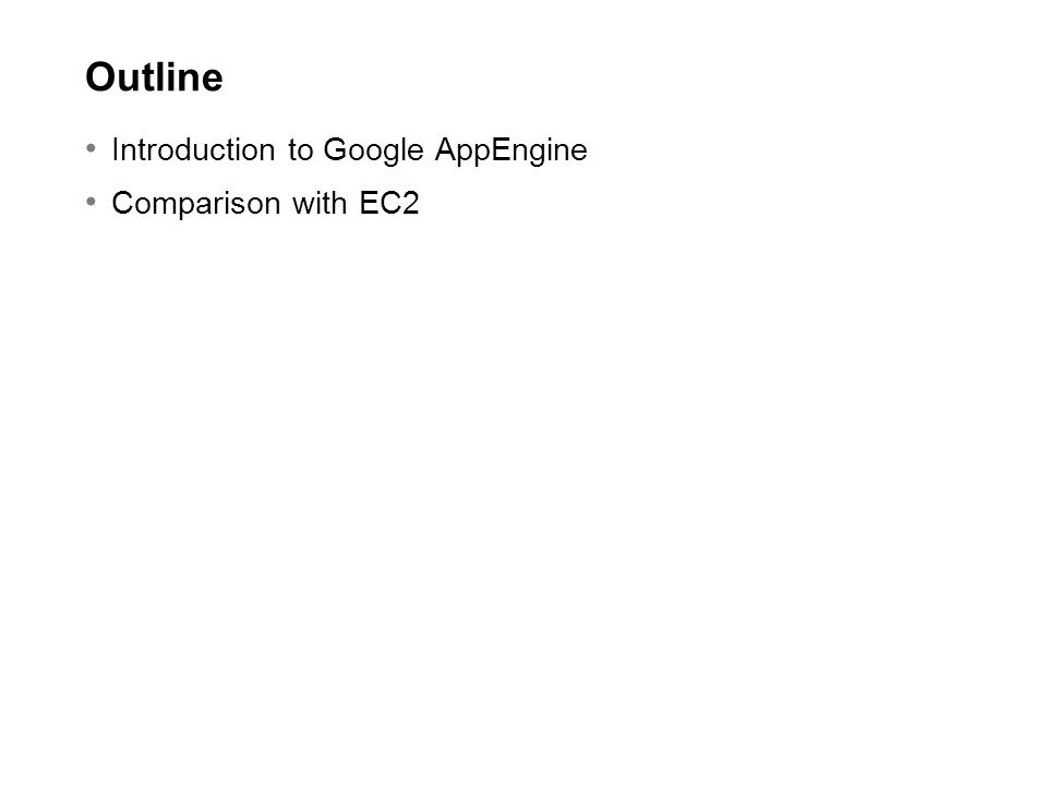 Outline Introduction to Google AppEngine Comparison with EC2
