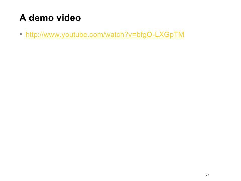 A demo video http://www.youtube.com/watch v=bfgO-LXGpTM 21