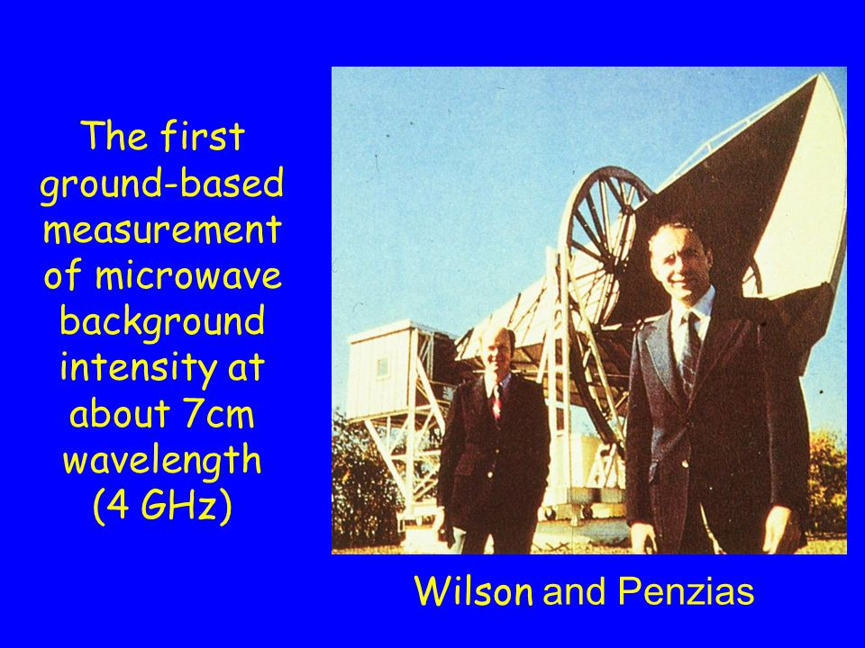 The first ground-based measurement of microwave background intensity at about 7cm wavelength (4 GHz) Wilson and Penzias