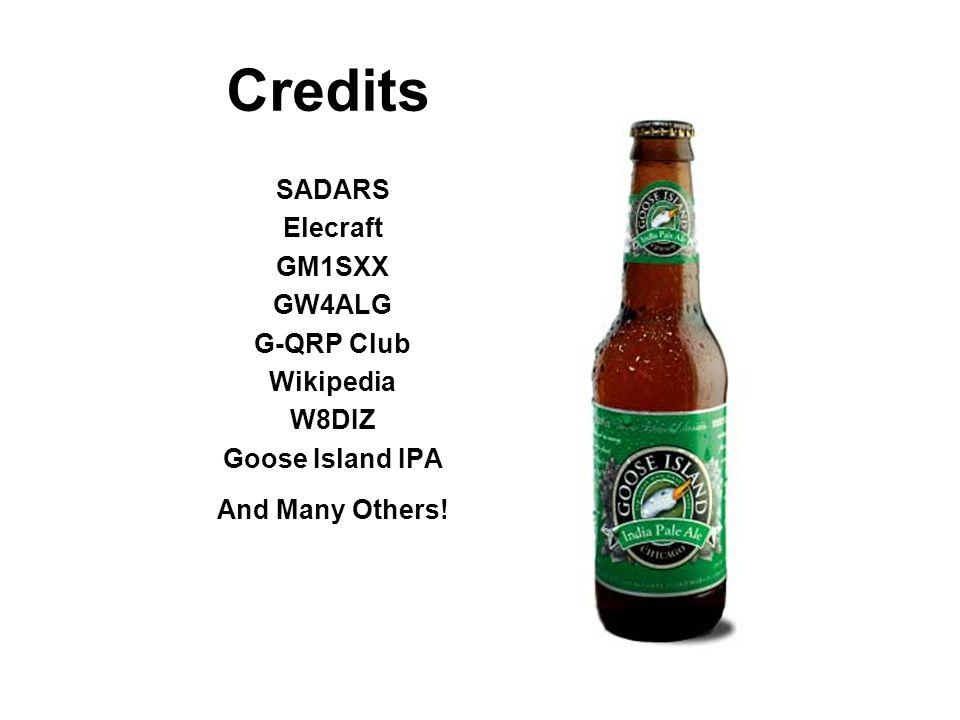 Credits SADARS Elecraft GM1SXX GW4ALG G-QRP Club Wikipedia W8DIZ Goose Island IPA And Many Others!