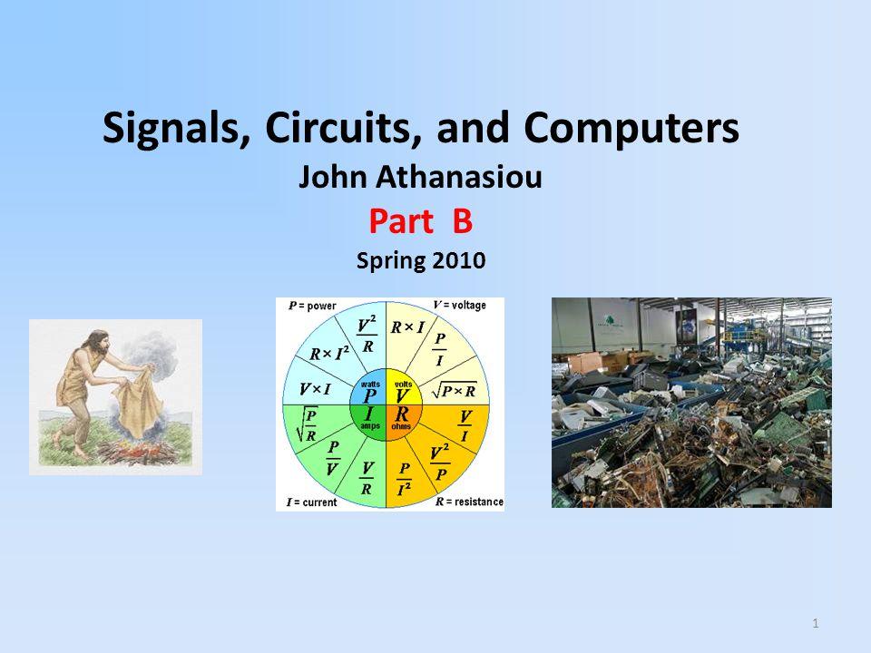 1 Signals, Circuits, and Computers John Athanasiou Part B Spring 2010