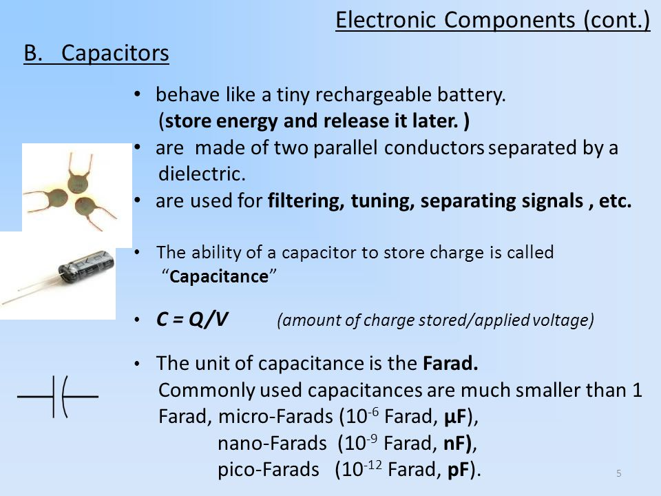5 B. Capacitors behave like a tiny rechargeable battery.